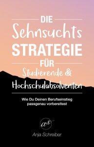 """Der Ratgeber """"Die Sehnsuchtsstrategie für Studierende und Hochschulabsolventen"""" von Anja Schreiber"""